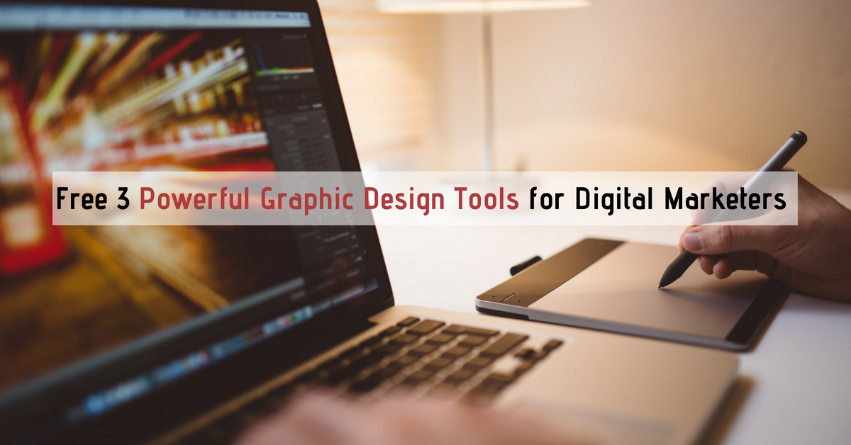 3 Powerful Graphic Design Tools for Digital Marketers